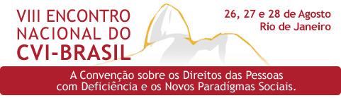 VIII ENCONTRO NACIONAL DO CVI-BRASIL - 26, 27 e 28 de Agosto, Rio de Janeiro. A Convenção sobre os Direitos das Pessoas com Deficiência e os Novos Paradígmas Sociais.